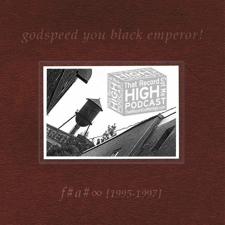 """S3E120 - Godspeed You! Black Emperor """"F♯ A♯ ∞"""" w/Russell Mofsky"""