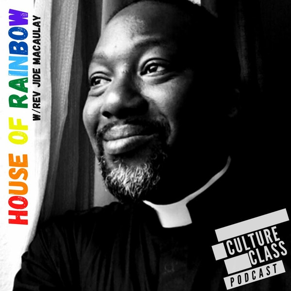 Ep 093- House of Rainbow (w/ Rev. Jide Macaulay)