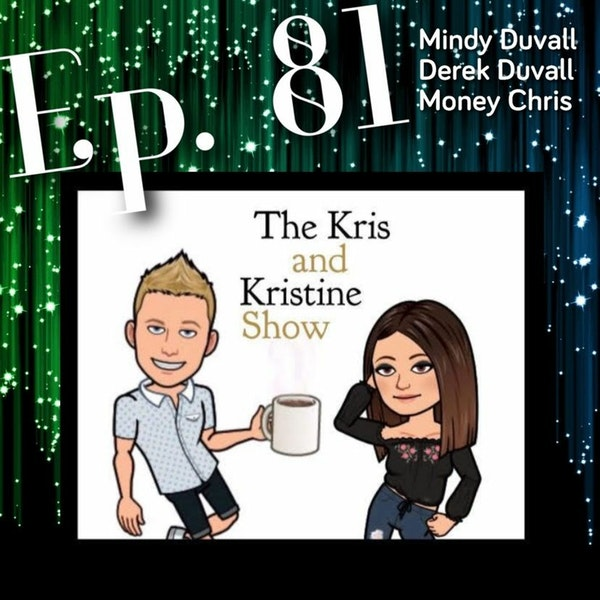 Episode 81: A Full House of guests with Money Chris, Derek Duvall, and Mindy Duvall