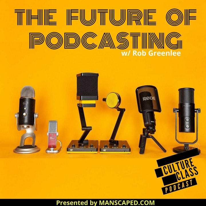 Ep 085- The Future Of Podcasting (w/ Rob Greenlee)