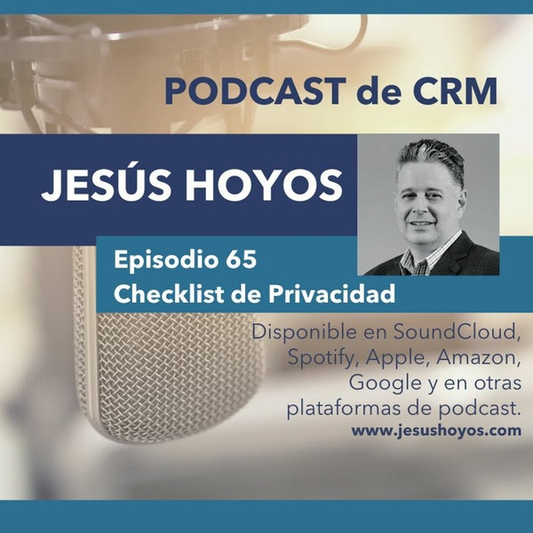 Podcast de CRM - Episodio 65: Checklist de Privacidad para un ecosistema de customer engagement Image
