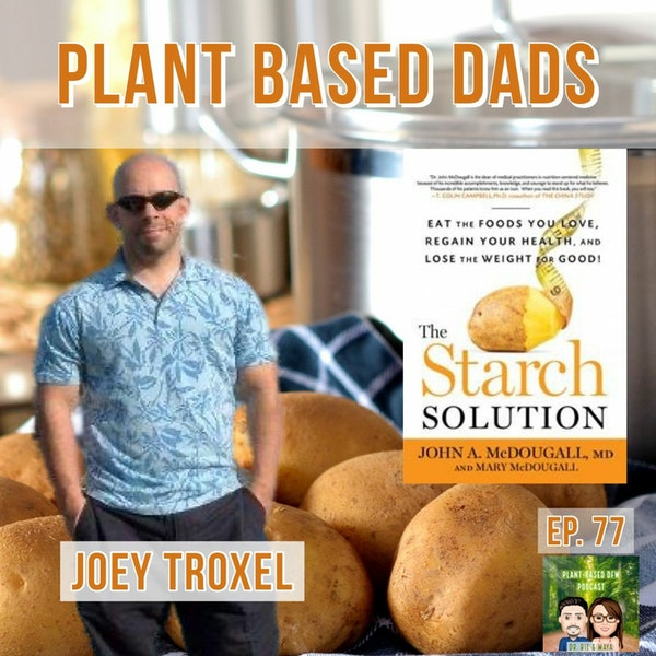 77: Plant Based Dads & The Starch Solution with Joey Troxel Image