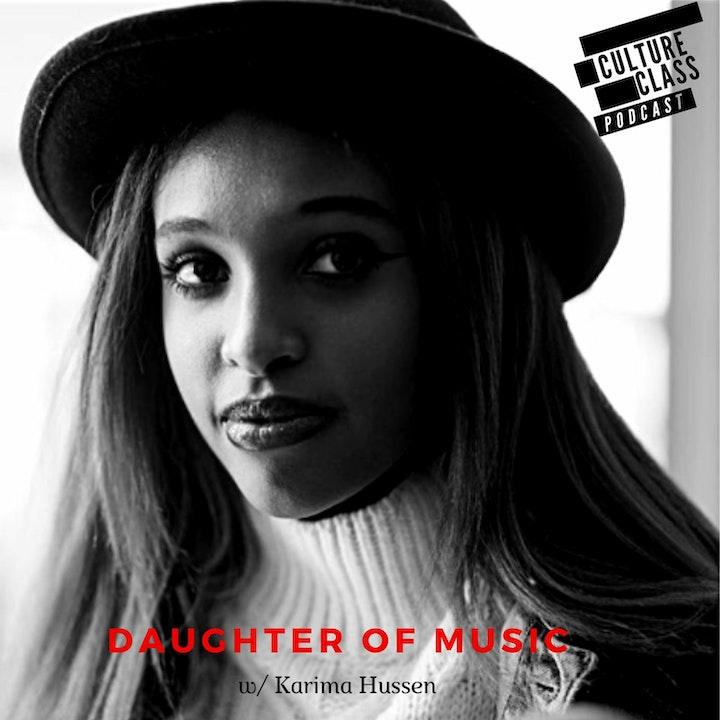 Ep 103- Daughter Of Music (w/ Karima Hussen)