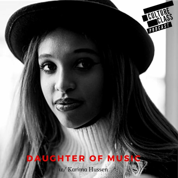 Ep 103- Daughter Of Music (w/ Karima Hussen)