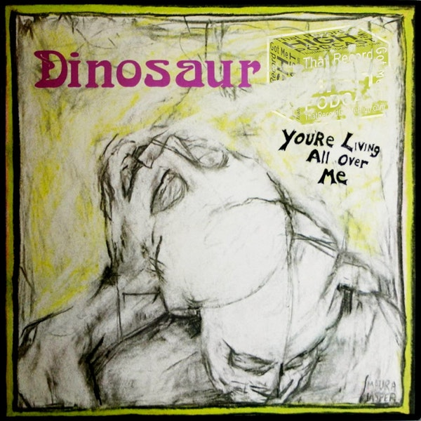 """S3E111 - Dinosaur Jr - """"You're Living All Over Me"""" w/Todd Philips Image"""