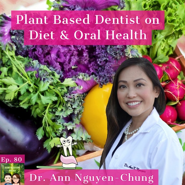 Ep. 80: How Your Diet Affects Your Oral & Overall Health | Dr. Ann Nguyen-Chung Image