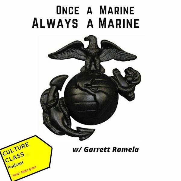 Ep 075- Once a Marine, Always a Marine (w/ Garett Ramela)