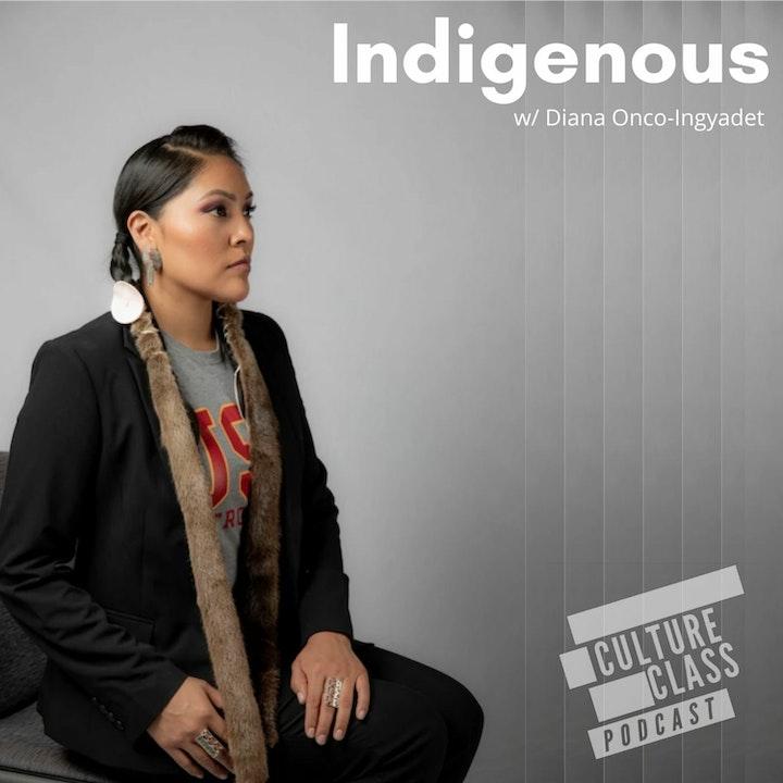 Ep 108- Indigenous (w/ Diana Onco-Ingyadet)