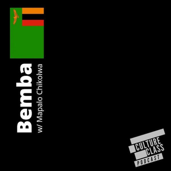 Ep 105- Bemba (w/ Mapalo Chikolwa)