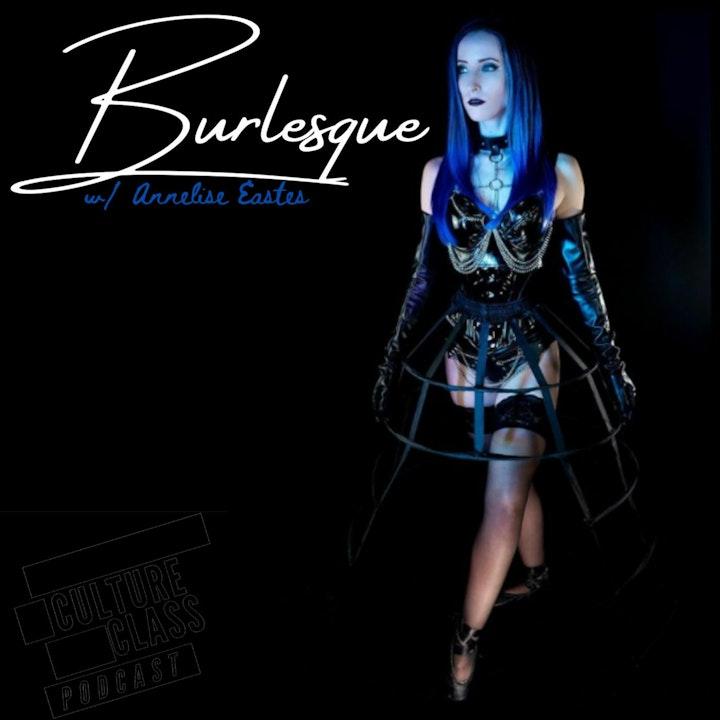 Ep 107- Burlesque (w/ Annelise Eastes)
