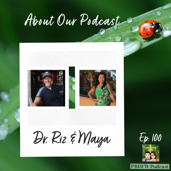 100: The 100th Episode of the Podcast! Plant Based DFW | Dr. Riz & Maya Image
