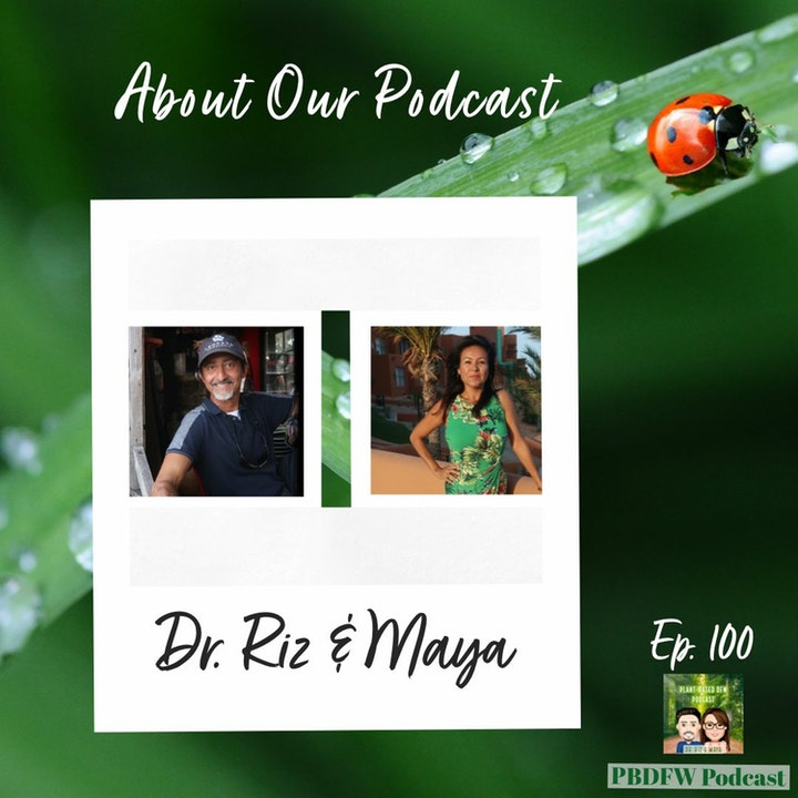 Episode image for 100: The 100th Episode of the Podcast! Plant Based DFW | Dr. Riz & Maya