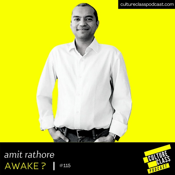 Ep 115- Awake? (w/ Amit Rathore)