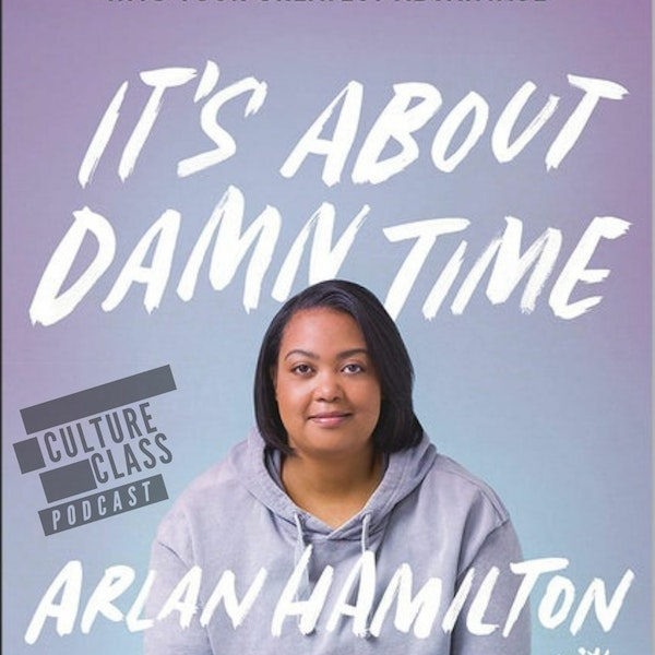 Ep 111- Its About Damn Time (w/ Arlan Hamilton)