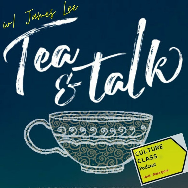 Ep 070- TEA & TALK (w/ James Lee)