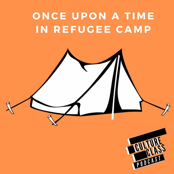 Ep 101- Once Upon A Time in Refugee Camp (w/ Mohamed Juma)
