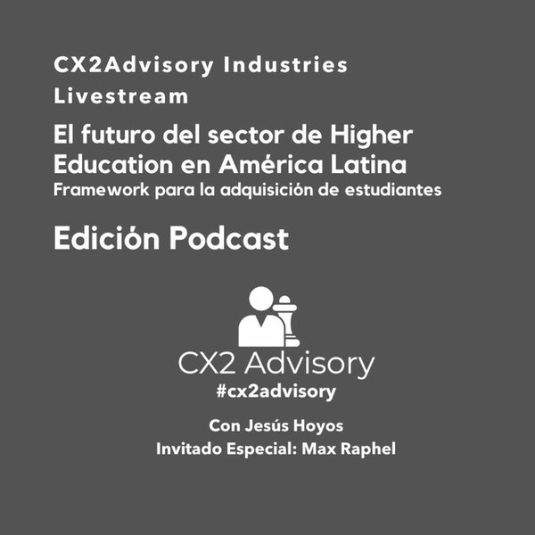Edición Podcast: #CX2Advisory Industries  Higher Education En América Latina Image