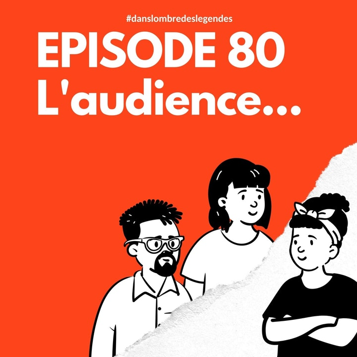 #80 Notes 10 - L'audience...