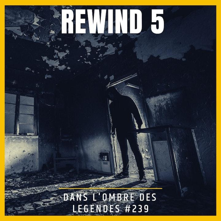 Dans l'ombre des légendes-239 Rewind 5...