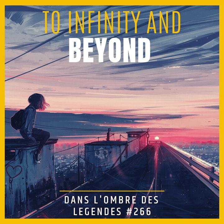 Dans l'ombre des légendes-266 To infinity and Beyond...