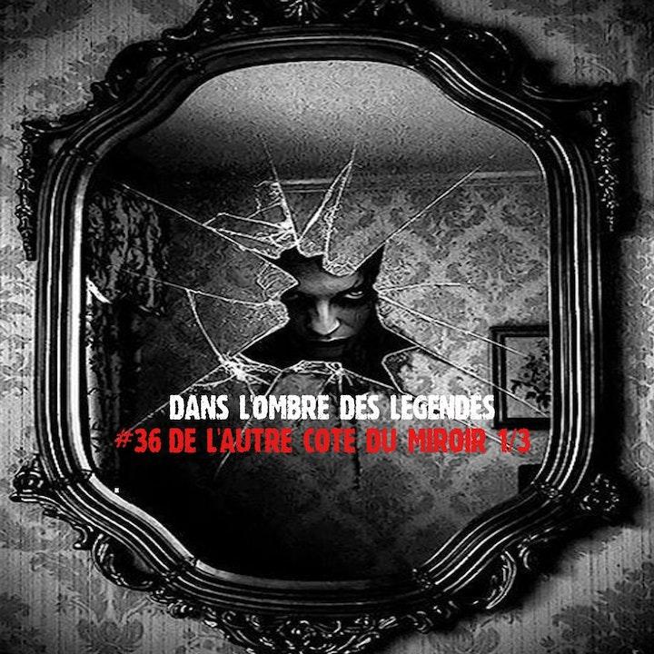#36 S2E09 - De l'autre côté du miroir 1/3