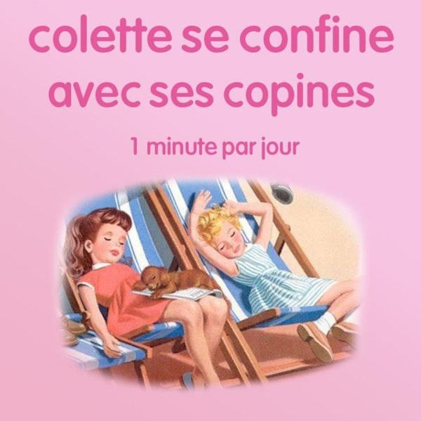 n°16 *Colette se confine avec ses copines* La sortie de la semaine