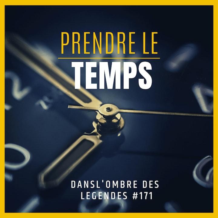 Dans l'ombre des légendes-171 Prendre le temps...