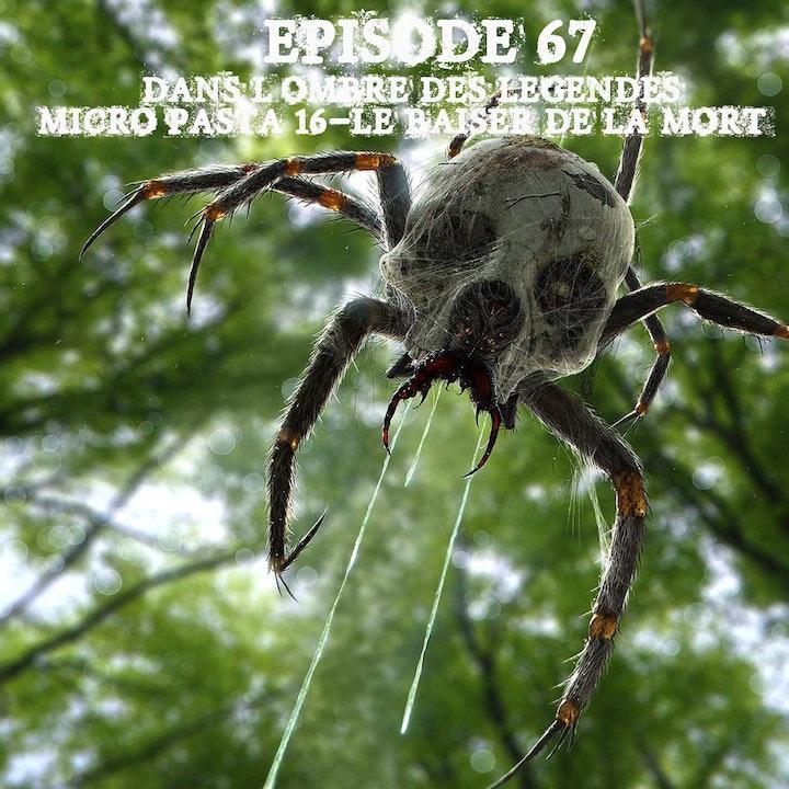 #67 Micro-Pasta 16- Le baiser de la mort