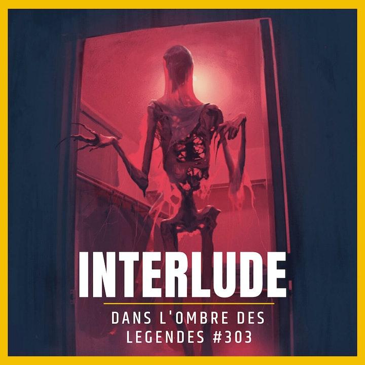 Dans l'ombre des légendes-303 Interlude...