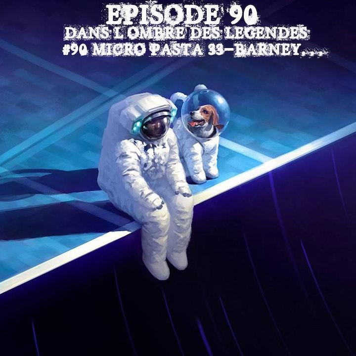 #90 Micro Pasta 33- Barney