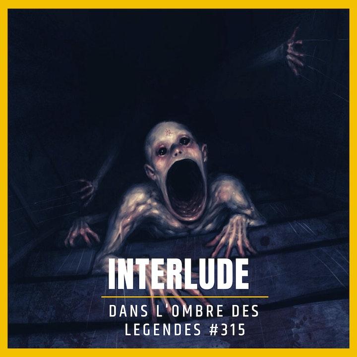 Dans l'ombre des légendes-315 Interlude...