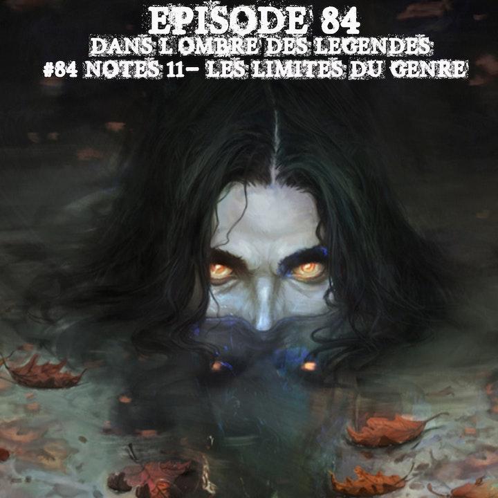 #84 Notes 11 - Les limites du genre