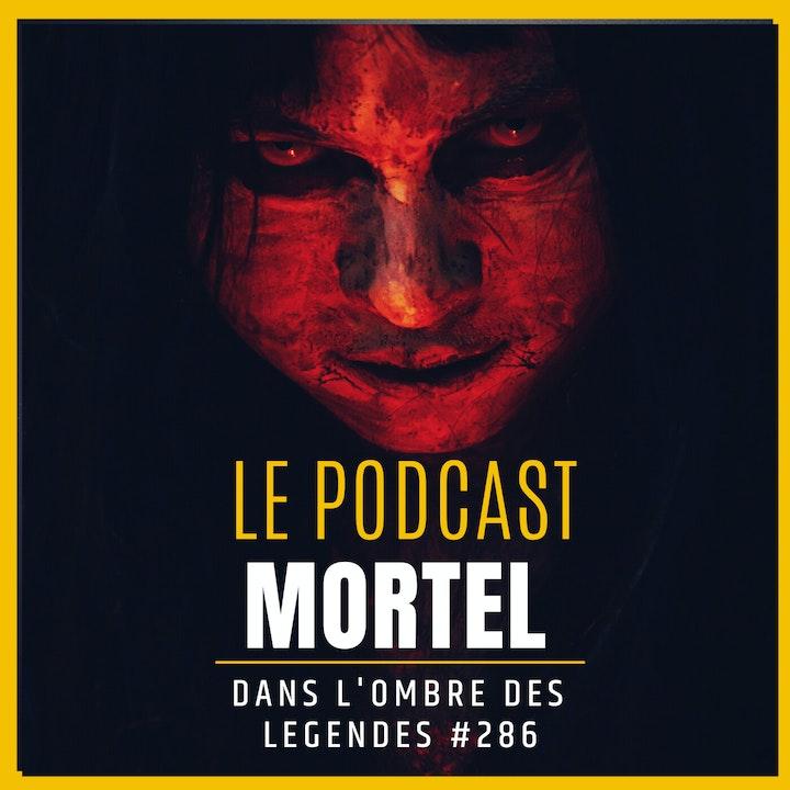 Dans l'ombre des légendes-286 Le podcast mortel...