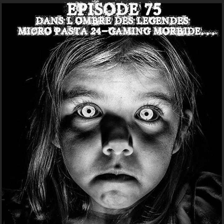 #75 Micro-Pasta 24- Gaming morbide...