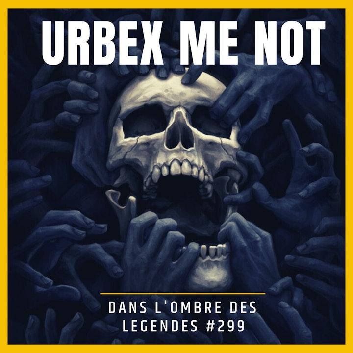 Dans l'ombre des légendes-299 Urbex me not!