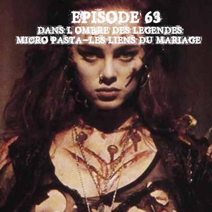 #63 Micro Pasta 13 - Les liens du mariage...
