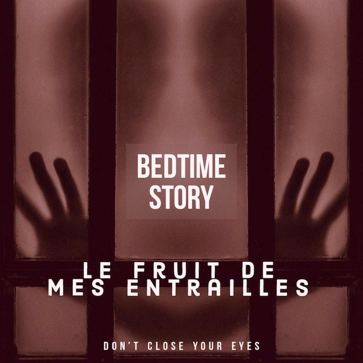 #10 - Bonus#01- Bedtime Story 01- le fruit de mes entrailles...
