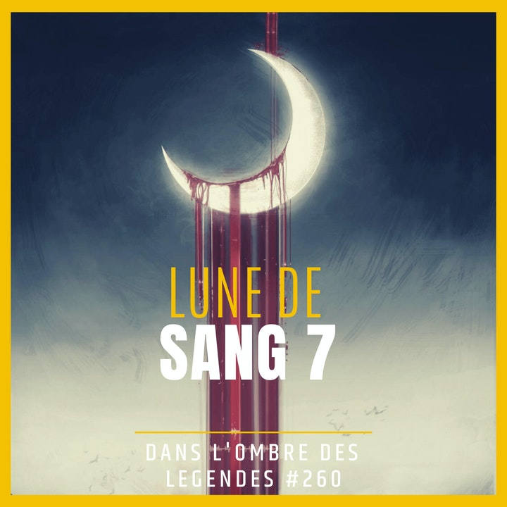 Dans l'ombre des légendes-260 Lune de Sang 7 ...