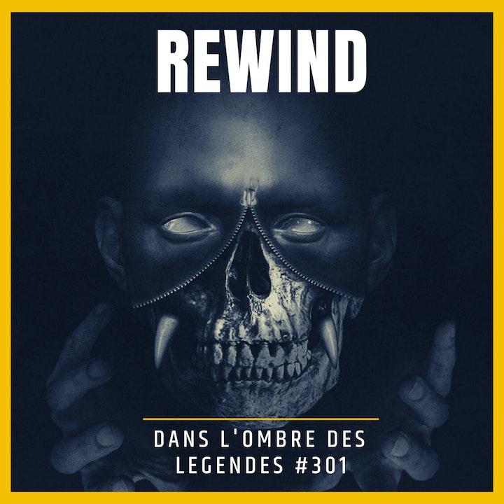 Dans l'ombre des légendes-301 Rewind...