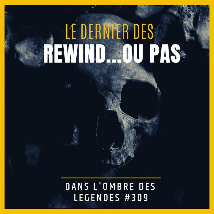 Dans l'ombre des légendes-309 Rewind...