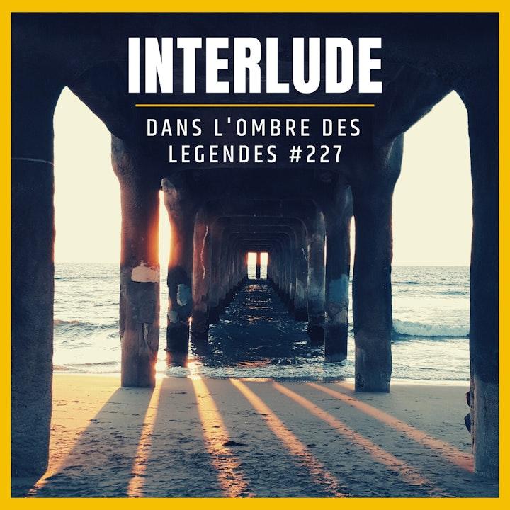 Dans l'ombre des légendes-227 Interlude...