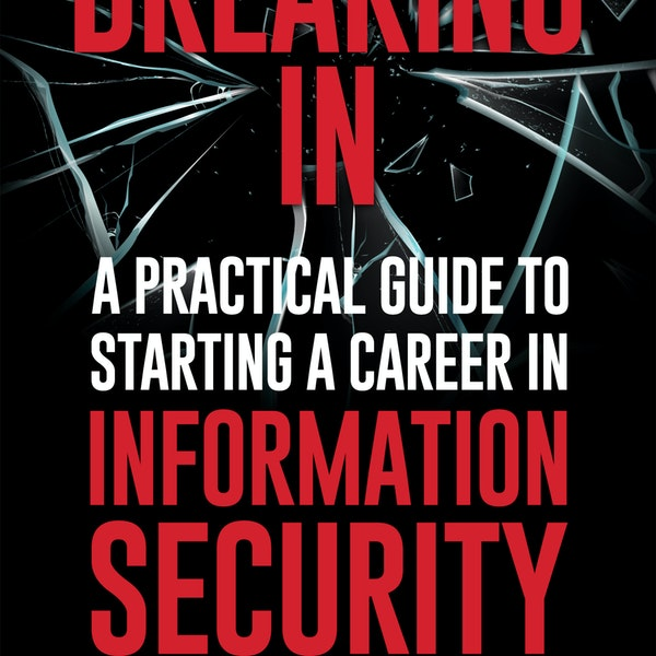 BONUS - My Book is OUT: Breaking IN: A Step-by-Step Guide to Starting a Career in Information Security Image