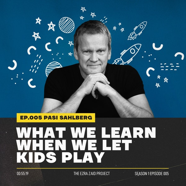 Pasi Sahlberg — What We Learn When We Let Kids Play