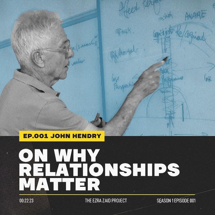 John Hendry — On Why Relationships Matter