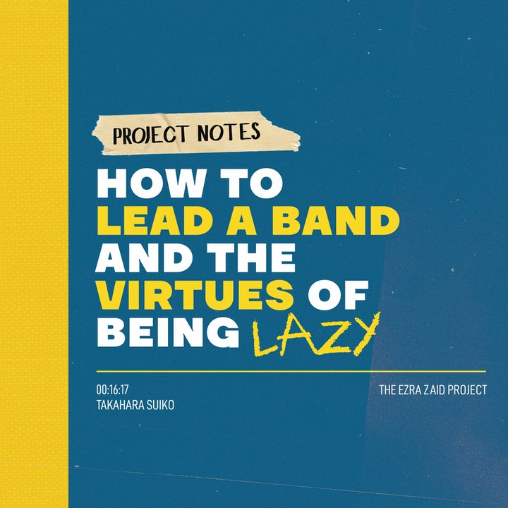 Project Notes: How To Lead a Band and the Virtues of Being Lazy