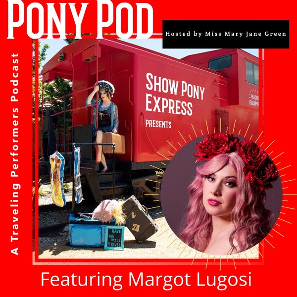 Pony Pod - A Traveling Performers Podcast Featuring Margot Lugosi