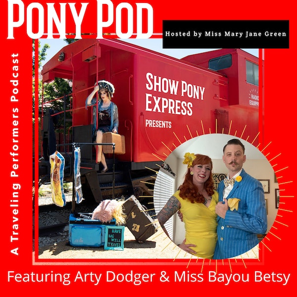 Pony Pod - A Traveling Performers Podcast featuring Arty Dodger & Miss Bayou Betsy Image