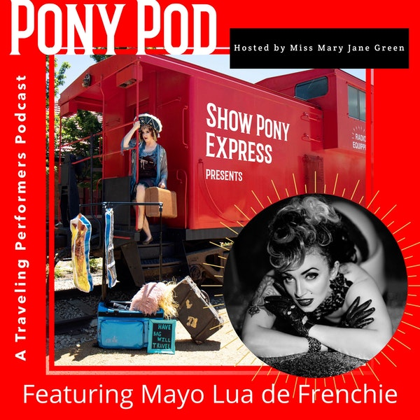 Pony Pod - A Traveling Performers Podcast featuring Mayo Lua de Frenchie Image