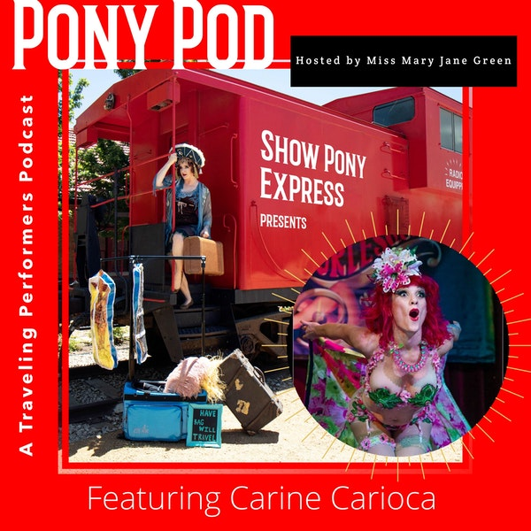 Pony Pod - A Traveling Performers Podcast Featuring Carine Carioca Image