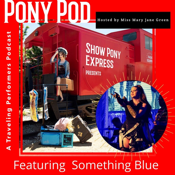 Pony Pod - A Traveling Performers Podcast featuring Miss Something Blue Image